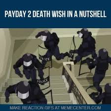 Payday 2 Meme - payday 2 meme gif meme best of the funny meme