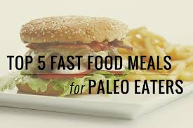 top five fast food meals for paleo eaters athlete culture