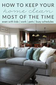 how to keep your house clean how to keep your house clean most of the time clean mama