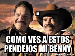 Memes De Cochiloco - meme personalizado como ves a estos pendejos mi benny 5392573