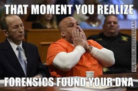 Dna Meme - busted thatmomentyourealize dna busted meme forensics