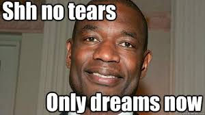 Mutombo Meme - shh no tears only dreams now unrustled mutombo quickmeme