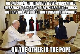 Pope Meme - catholic memes on twitter obama meets pope francis http t co