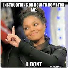 For Me Meme - don t come for me unless i send for you janetjackson