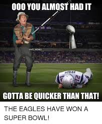 Philadelphia Eagle Memes - 000 you almost had it memes gotta be quicker than that the eagles