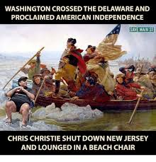 Chris Christie Memes - washington crossed the delaware and proclaimed american independence