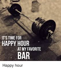 Happy Birthday Gym Meme - it s time for happy hour at my favorite bar happy hour gym meme