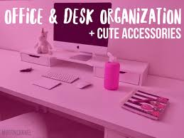 Desk Organization Accessories Office Desk Organization Accessories Muffinchanel