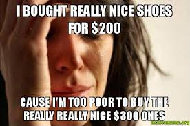 Buy All The Shoes Meme - i bought really nice shoes for 200 cause i m too poor to buy the