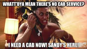 Jersey Shore Memes - whatt dya mean there s no cab service i need a cab now sandy s