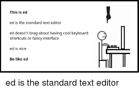 Meme Picture Editor - this is ed is the standard text editor ed ed doesn t brag about