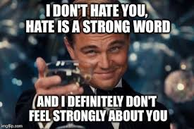 I Hate Memes - i don t hate you hate is a strong word az meme funny memes