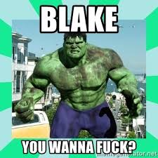 Wanna Fuck Meme - blake you wanna fuck the incredible hulk meme generator