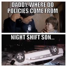 Where Memes Come From - daddy ere do policies come from night shift son meme on me me