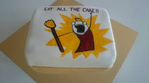 the cakes eat all the cake memecakes