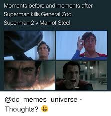 Man Of Steel Meme - moments before and moments after superman kills general zod superman