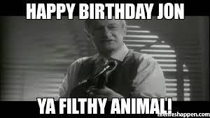 Happy Birthday Meme Creator - happy birthday jon ya filthy animal meme custom 18982 page 1219