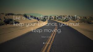 quote life journey path albert einstein quote u201clife is like riding a bicycle to keep