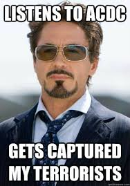Acdc Meme - listens to acdc gets captured my terrorists unlucky tony stark