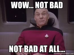 Not Bad Meme Generator - wow not bad not bad at all horny captain picard meme generator
