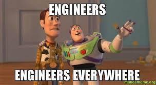 Engineers Meme - engineers engineers everywhere make a meme