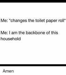 Toilet Paper Roll Meme - 25 best memes about changing the toilet paper roll changing