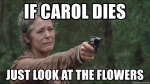 Walking Dead Meme Generator - if carol dies just look at the flowers carol walking dead look
