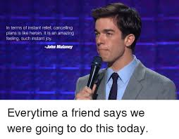 John Mulaney Meme - in terms of instant relief cancelling plans is like heroin it is an