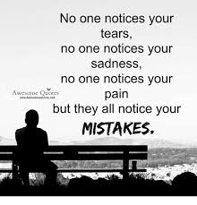 Awesome Meme Quotes - no one notices your tears no one notices your sadness no one notices