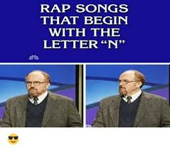 Meme Rap Songs - rap songs that begin with the letter n meme on me me