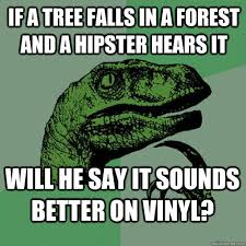 Vinyl Meme - if a tree falls in a forest and a hipster hears it will he say it
