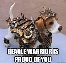 Proud Of You Meme - beagle warrior is proud of you beagle warrior quickmeme