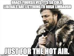 It S So Cold Meme - so cold rush limbaugh liberals imgflip