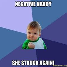 Nancy Meme - negative nancy she struck again make a meme