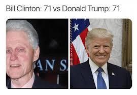 Bill Clinton Meme - bill clinton 71 vs donald trump 71 bill clinton meme on