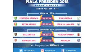 Jadwal Piala Presiden 2018 Simak Inilah Jadwal Pertandingan Perempat Piala Presiden
