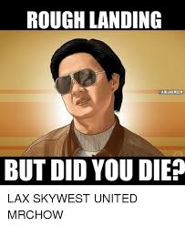 Mr Chow Memes - rough landing but did you died lax skywest united mrchow united
