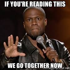 We Go Together Meme - if you re reading this we go together now kevin hart meme generator