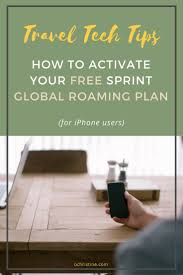 travel tech how to activate sprint u0027s free global roaming plan