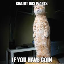 Khajiit Meme - khajiit has wares if you have coin lolc quickmeme