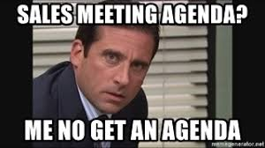 Agenda Meme - sales meeting agenda me no get an agenda michael scott 123 meme