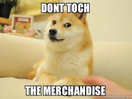 Meme Merchandise - dont toch the merchandise don t touch the merchandise make a meme