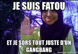 Gang Bang Memes - je suis fatou et je sors tout juste d un gangbang sayaberjanji