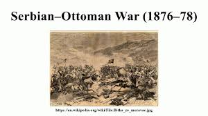 Ottomans Wiki by Serbian U2013ottoman War 1876 U201378 Youtube