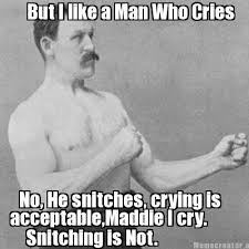 Meme Generator Crying - meme creator but i like a man who cries no he snitches crying