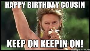 Memes Happy Birthday - 20 best happy birthday memes for your favorite cousin sayingimages com