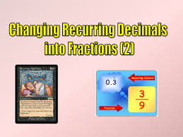 changing recurring decimals into fractions by owen134866