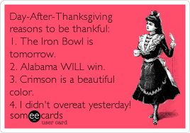 day after thanksgiving reasons to be thankful 1 the iron bowl is