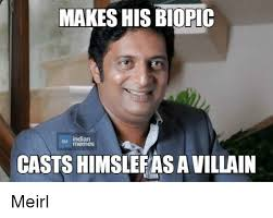 Indian Memes - makes his biopic indian memes casts himslefasa villain meme on me me