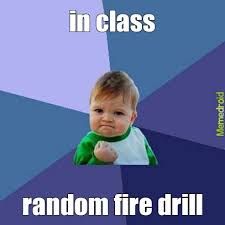 Fire Drill Meme - fire drill meme by ecobb1297 memedroid